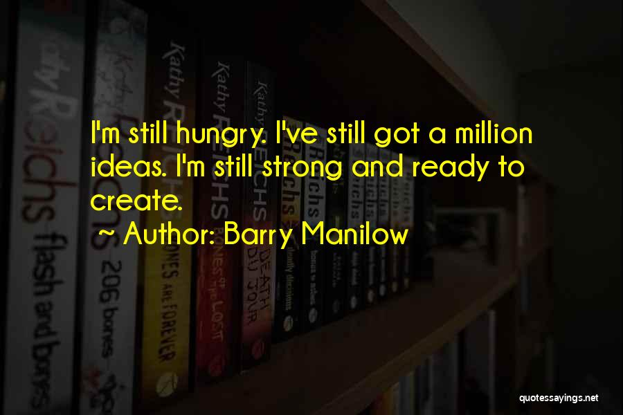 I'm Still Strong Quotes By Barry Manilow