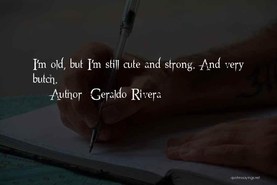 I'm Still Strong Quotes By Geraldo Rivera