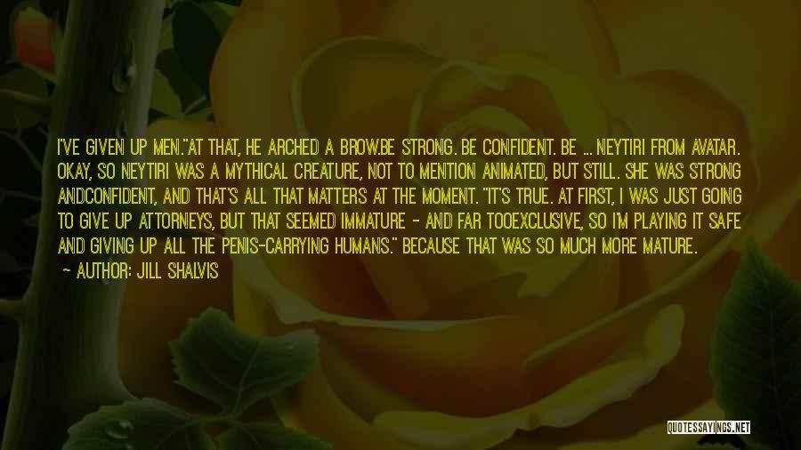 I'm Still Strong Quotes By Jill Shalvis