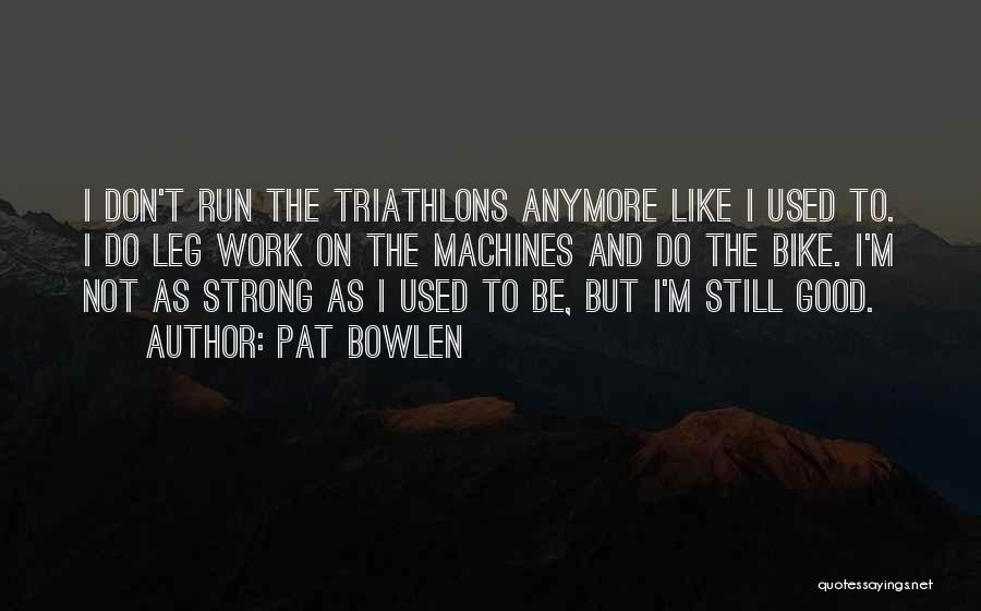 I'm Still Strong Quotes By Pat Bowlen