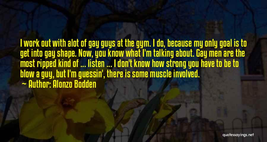 I'm Strong Because Of You Quotes By Alonzo Bodden