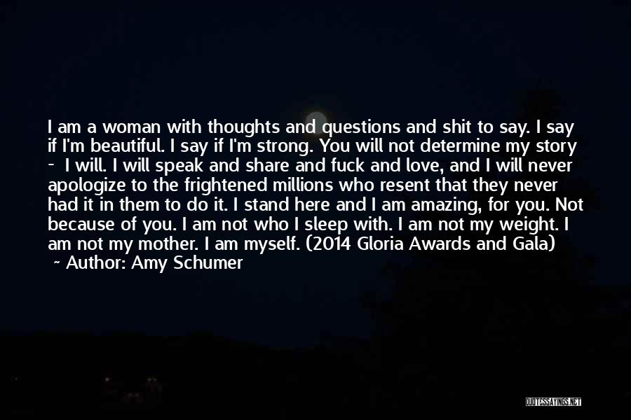 I'm Strong Because Of You Quotes By Amy Schumer