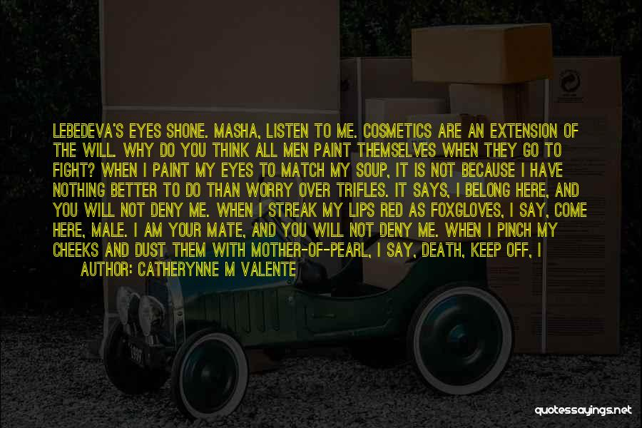 I'm Strong Because Of You Quotes By Catherynne M Valente