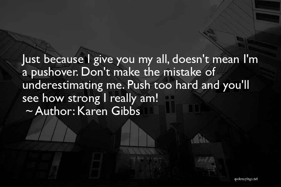 I'm Strong Because Of You Quotes By Karen Gibbs