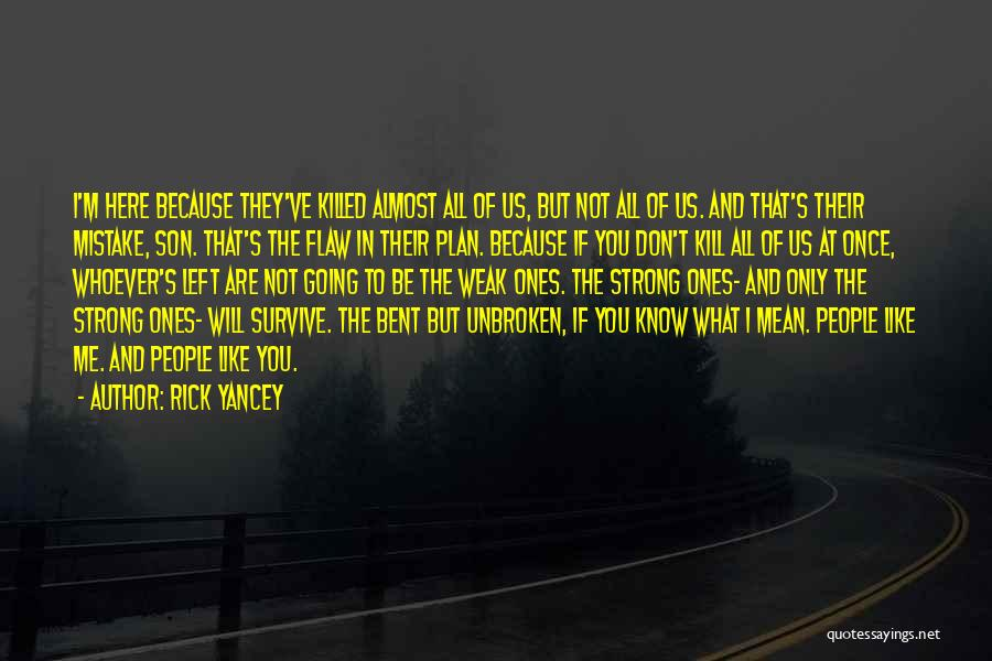 I'm Strong Because Of You Quotes By Rick Yancey