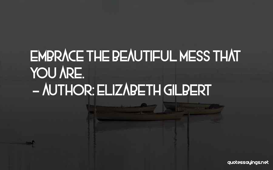 I'm Such A Mess Up Quotes By Elizabeth Gilbert