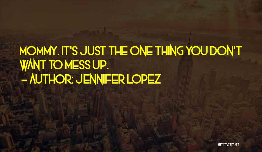 I'm Such A Mess Up Quotes By Jennifer Lopez