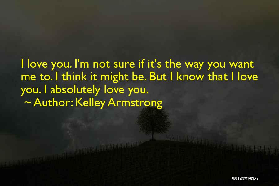 I'm Sure I Love You Quotes By Kelley Armstrong