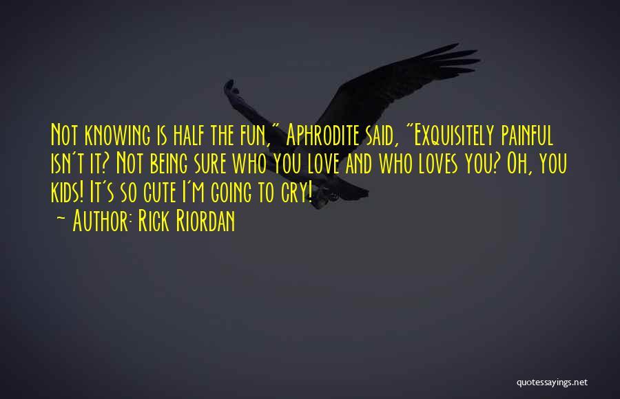 I'm Sure I Love You Quotes By Rick Riordan