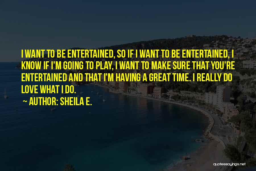 I'm Sure I Love You Quotes By Sheila E.