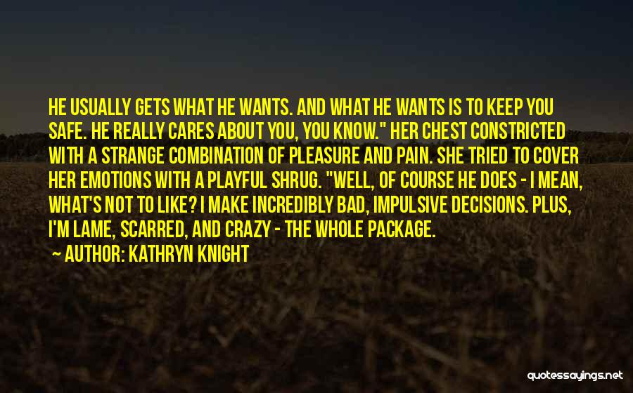 I'm The Whole Package Quotes By Kathryn Knight