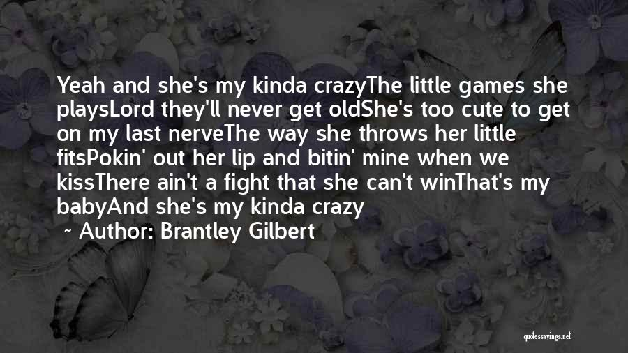 I'm Too Old For Games Quotes By Brantley Gilbert
