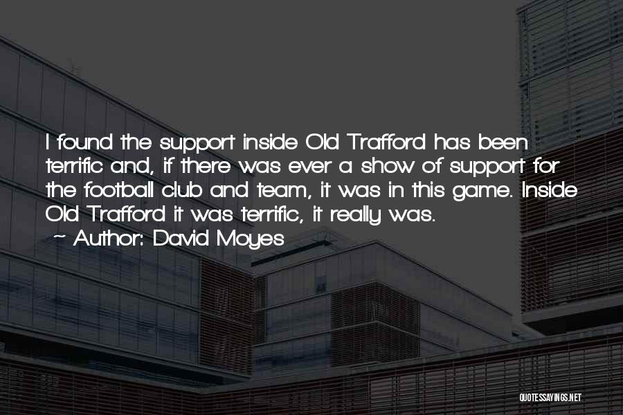 I'm Too Old For Games Quotes By David Moyes