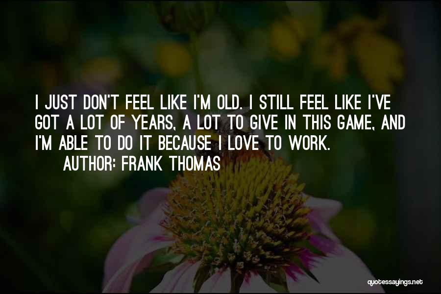 I'm Too Old For Games Quotes By Frank Thomas