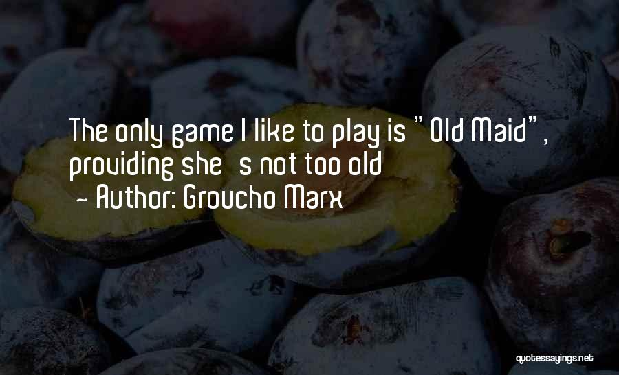 I'm Too Old For Games Quotes By Groucho Marx