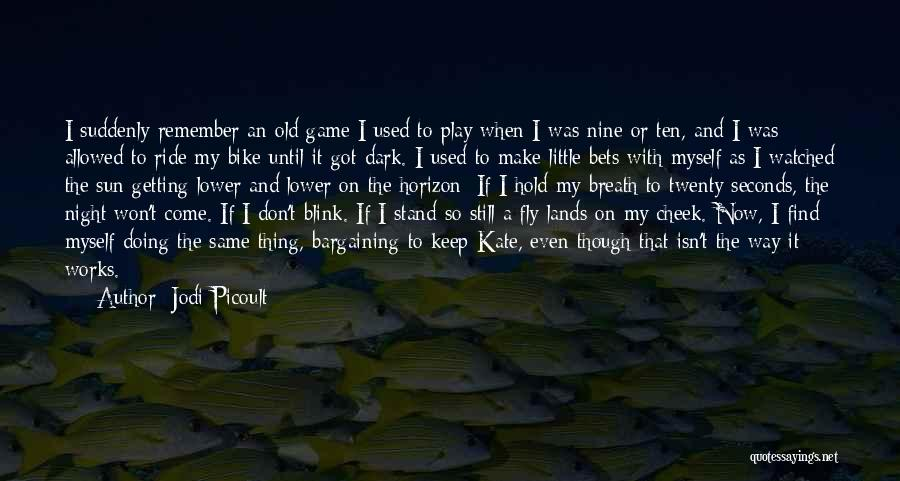 I'm Too Old For Games Quotes By Jodi Picoult