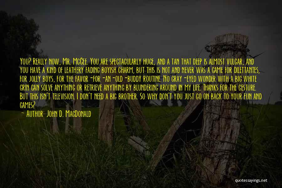I'm Too Old For Games Quotes By John D. MacDonald