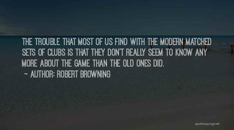 I'm Too Old For Games Quotes By Robert Browning