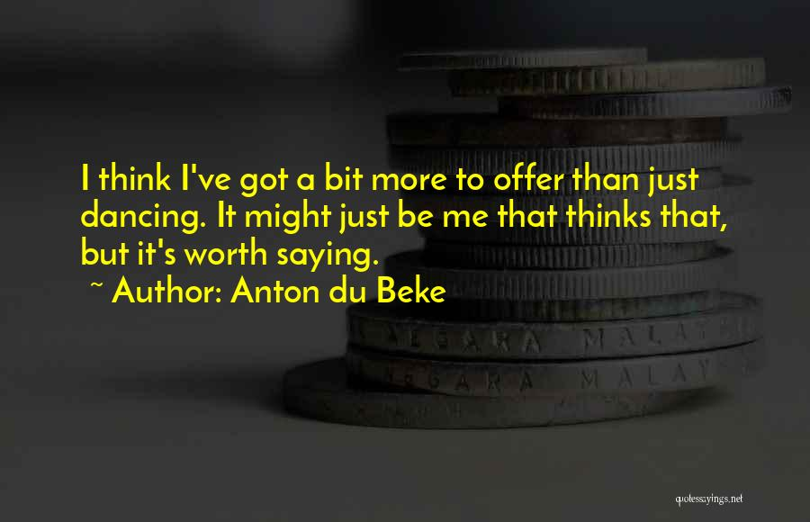 I'm Worth More Than That Quotes By Anton Du Beke
