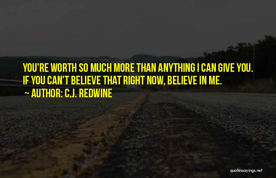 I'm Worth More Than That Quotes By C.J. Redwine