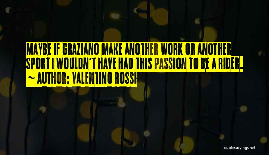 I'm Your Rider Quotes By Valentino Rossi