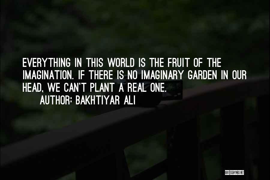 Imaginary World Quotes By Bakhtiyar Ali