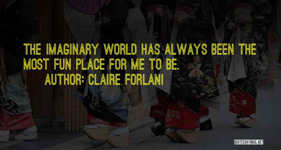 Imaginary World Quotes By Claire Forlani