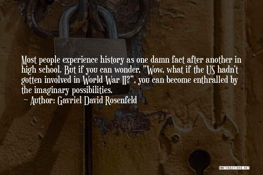 Imaginary World Quotes By Gavriel David Rosenfeld