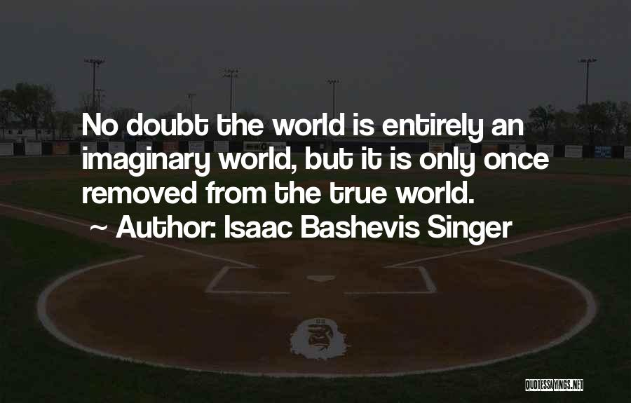 Imaginary World Quotes By Isaac Bashevis Singer