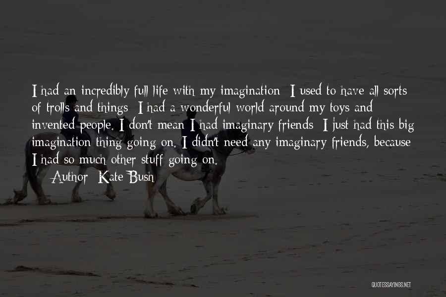 Imaginary World Quotes By Kate Bush