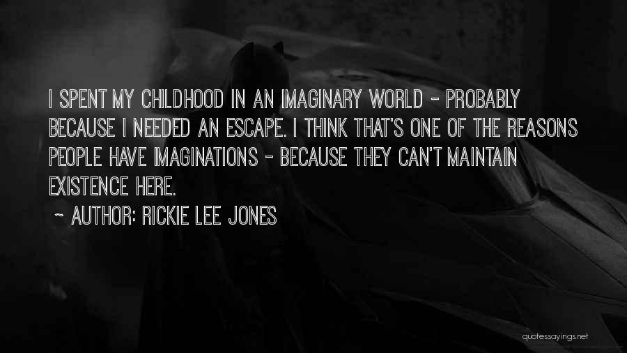 Imaginary World Quotes By Rickie Lee Jones