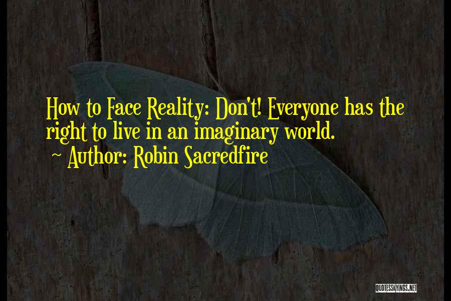 Imaginary World Quotes By Robin Sacredfire