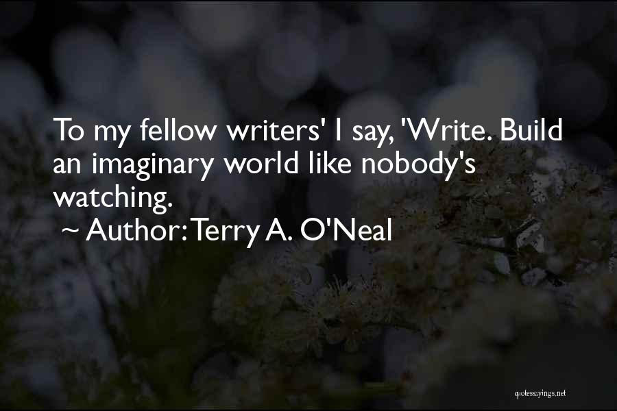 Imaginary World Quotes By Terry A. O'Neal