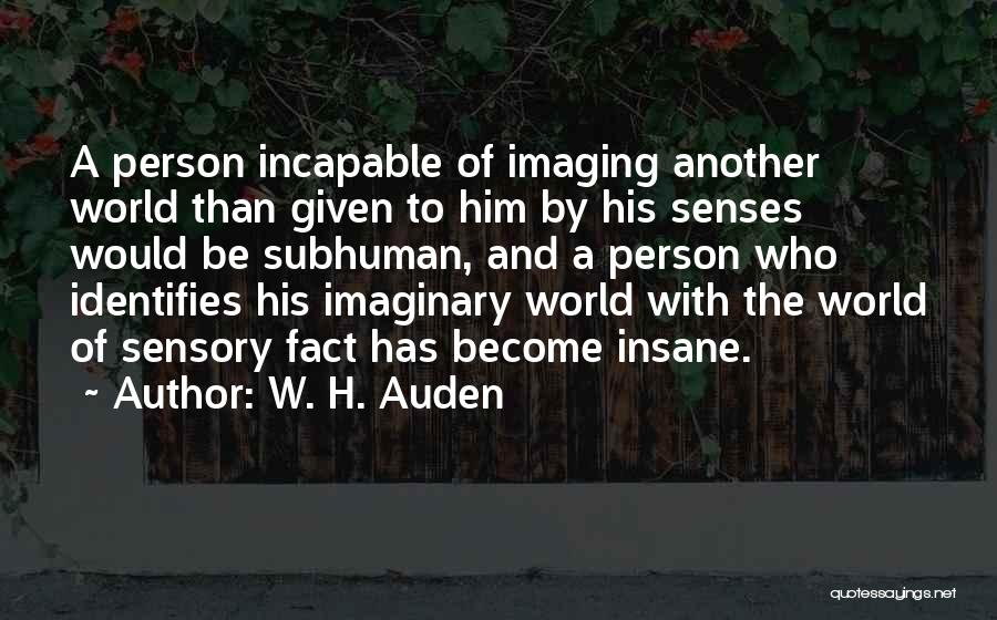 Imaginary World Quotes By W. H. Auden