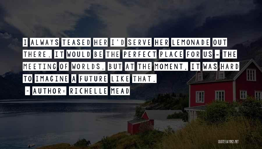 Imagine A Place Quotes By Richelle Mead