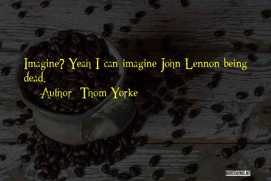 Imagine By John Lennon Quotes By Thom Yorke