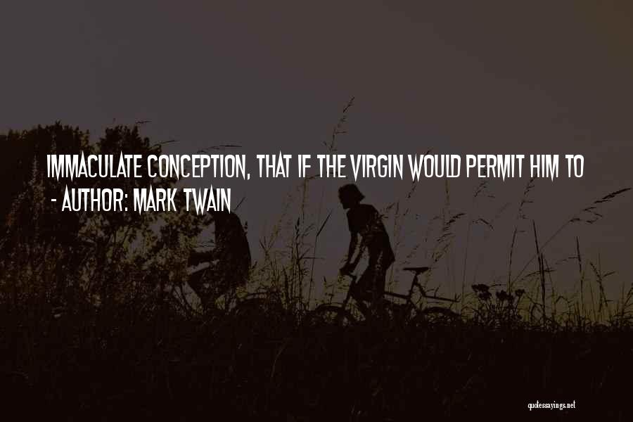 Immaculate Conception Quotes By Mark Twain