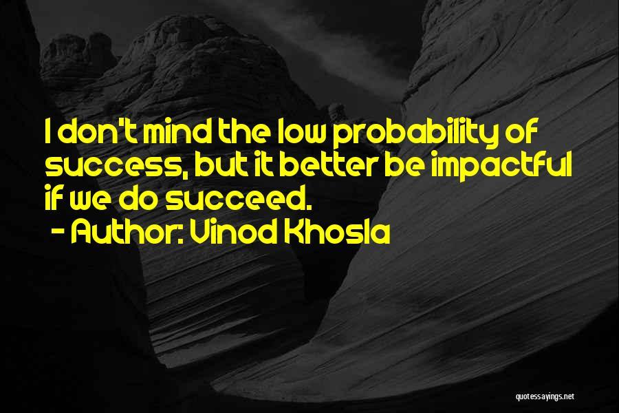 Impactful Quotes By Vinod Khosla
