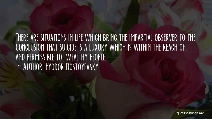 Impartial Life Quotes By Fyodor Dostoyevsky