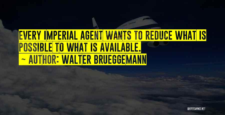 Imperial Agent Quotes By Walter Brueggemann