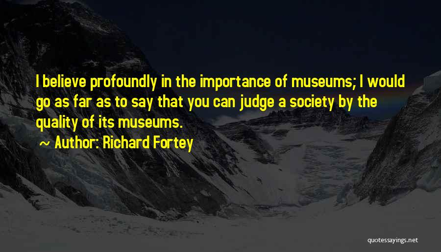 Importance Of Museums Quotes By Richard Fortey
