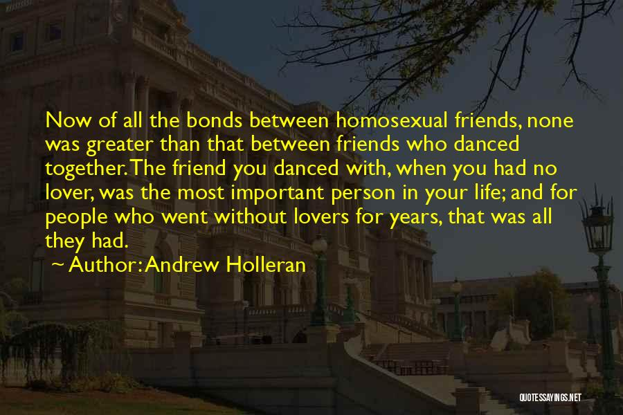 Important Person In Your Life Quotes By Andrew Holleran