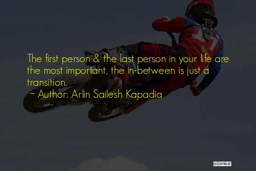 Important Person In Your Life Quotes By Arlin Sailesh Kapadia