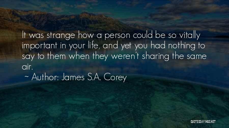 Important Person In Your Life Quotes By James S.A. Corey