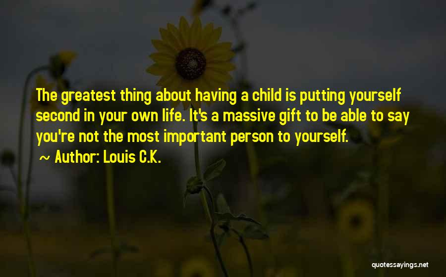Important Person In Your Life Quotes By Louis C.K.