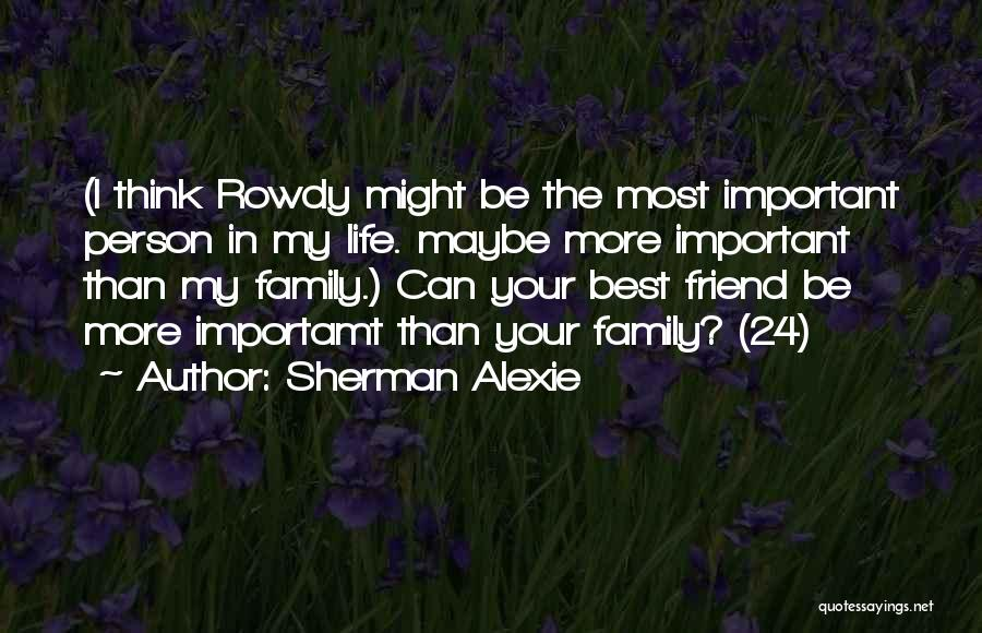 Important Person In Your Life Quotes By Sherman Alexie