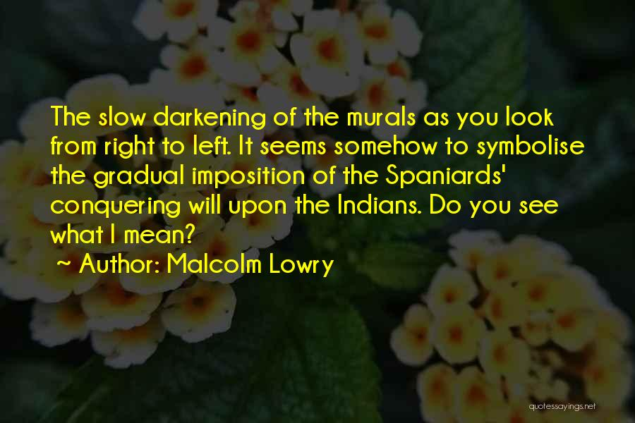 Imposition Quotes By Malcolm Lowry