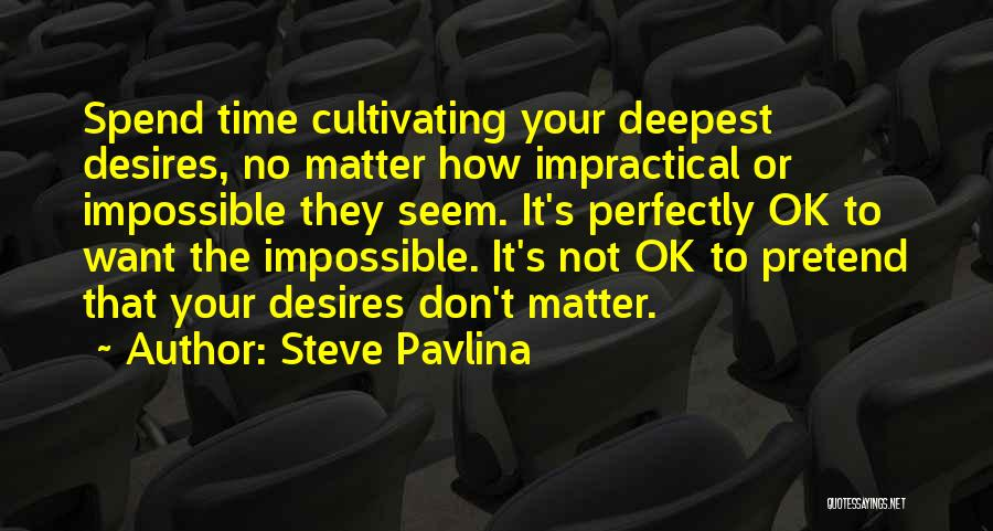 Impossible Desires Quotes By Steve Pavlina