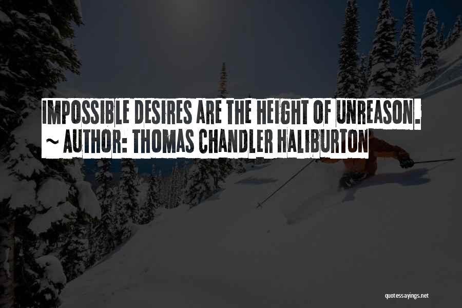 Impossible Desires Quotes By Thomas Chandler Haliburton
