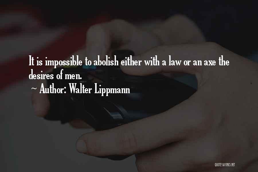 Impossible Desires Quotes By Walter Lippmann